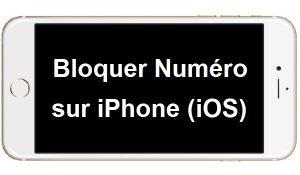 Comment bloquer un numéro sur iPhone iOS