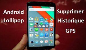Supprimer l'historique des positions GPS sur Samsung Galaxy S5 Android LOLLIPOP 5.0