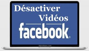 Désactiver la lecture automatique des vidéos sur facebook