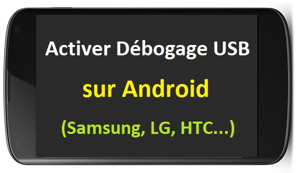 comment activer le d bogage usb android activer debogage usb android via pc mode debogage. Black Bedroom Furniture Sets. Home Design Ideas