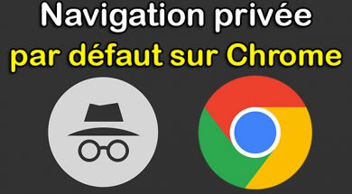 Activer la navigation privée Google Chrome par défaut nav privée mode navigation privée passer en navigation privée chrome privé google chrome navigation privée